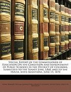 Special Report of the Commissioner of Education on the Condition and Improvement of Public Schools in the District of Columbia: Submitted to the Senat - Barnard, Henry; Force, William Quereau