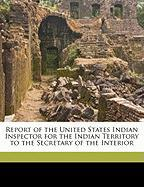 Report of the United States Indian Inspector for the Indian Territory to the Secretary of the Interior