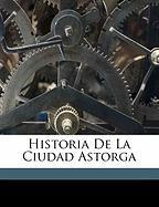 Historia de La Ciudad Astorga - Diez, D. Matias Rodrigues