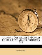 Journal Des Armes Spciales Et de L'Tat-Major, Volumes 7-8 - Anonymous