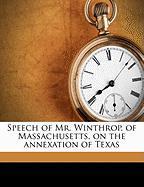 Speech of Mr. Winthrop, of Massachusetts, on the Annexation of Texas - Winthrop, Robert Charles
