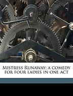 Mistress Runaway; A Comedy for Four Ladies in One Act - Lefuse, M.