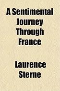 A Sentimental Journey Through France - Sterne, Laurence