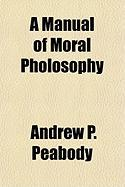 A Manual of Moral Pholosophy - Peabody, Andrew Preston