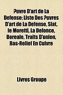 Uvre D'Art de La Dfense: Liste Des Uvres D'Art de La Dfense, Slat, Le Moretti, La Dfonce, Borale, Traits D'Union, Bas-Relief En Cuivre