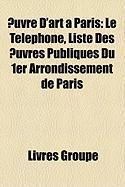 Uvre D'Art Paris: Le T L Phone, Liste Des Uvres Publiques Du 1er Arrondissement de Paris