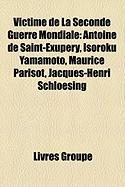 Victime de La Seconde Guerre Mondiale: Antoine de Saint-Exupry, Isoroku Yamamoto, Maurice Parisot, Jacques-Henri Schloesing
