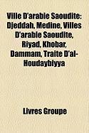 Ville D'Arabie Saoudite: Djeddah, Mdine, Villes D'Arabie Saoudite, Riyad, Khobar, Dammam, Trait D'Al-Houdaybiyya