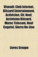 Vivendi: Club Internet, Blizzard Entertainment, Activision, Sfr, Neuf, Activision Blizzard, Maroc Telecom, Neuf Cegetel, Sierra