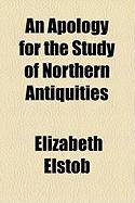 An Apology for the Study of Northern Antiquities - Elstob, Elizabeth