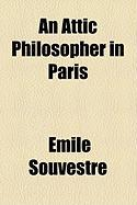 An Attic Philosopher in Paris - Souvestre, Mile