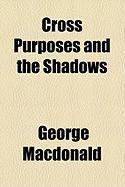 Cross Purposes and the Shadows - MacDonald, George