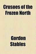 Crusoes of the Frozen North - Stables, Gordon