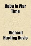 Cuba in War Time - Davis, Richard Harding