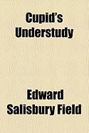 Cupid's Understudy - Field, Edward Salisbury