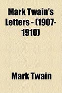 Mark Twain's Letters - (1907-1910) - Twain, Mark