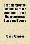 Testimony of the Sonnets as to the Authorship of the Shakespearean Plays and Poems - Johnson, Jesse