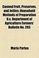 Canned Fruit, Preserves, and Jellies; Household Methods of Preparation U.S. Department of Agriculture Farmers' Bulletin No. 203 - Parloa, Maria