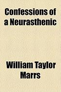 Confessions of a Neurasthenic - Marrs, William Taylor