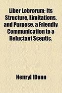 Liber Lobrorum; Its Structure, Limitations, and Purpose. a Friendly Communication to a Reluctant Sceptic. - Dunn, Henry