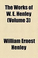 The Works of W. E. Henley (Volume 3) - Henley, William Ernest