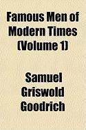 Famous Men of Modern Times (Volume 1) - Goodrich, Samuel G.