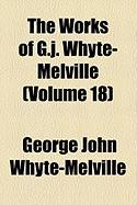 The Works of G.J. Whyte-Melville (Volume 18) - Whyte-Melville, G. J.