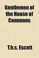 Gentlemen of the House of Commons - Escott, Thomas Hay Sweet