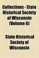 Collections - State Historical Society of Wisconsin (Volume 6) - State Historical Society of Wisconsin