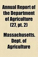 Annual Report of the Department of Agriculture (27, PT. 2) - Agriculture, Massachusetts Dept of