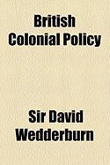 British Colonial Policy - Wedderburn, Sir David