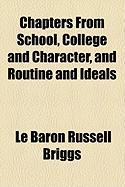 Chapters from School, College and Character, and Routine and Ideals - Briggs, Le Baron Russell
