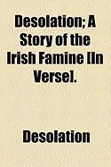 Desolation; A Story of the Irish Famine [In Verse]. - Desolation