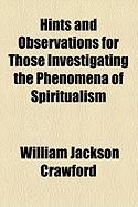 Hints and Observations for Those Investigating the Phenomena of Spiritualism - Crawford, William Jackson