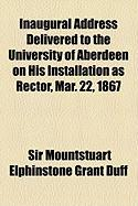 Inaugural Address Delivered to the University of Aberdeen on His Installation as Rector, Mar. 22, 1867 - Duff, Sir Mountstuart Elphinstone Grant