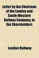 Letter by the Chairman of the London and South-Western Railway Company, to the Shareholders - Railway, London
