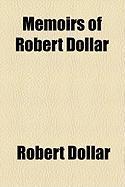 Memoirs of Robert Dollar - Dollar, Robert