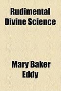 Rudimental Divine Science - Eddy, Mary Baker