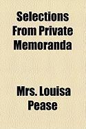 Selections from Private Memoranda - Pease, Mrs Louisa
