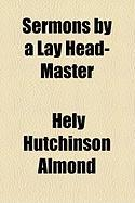 Sermons by a Lay Head-Master - Almond, Hely Hutchinson