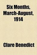 Six Months, March-August, 1914 - Benedict, Clare