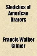 Sketches of American Orators - Gilmer, Francis Walker