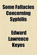 Some Fallacies Concerning Syphilis - Keyes, Edward Lawrence