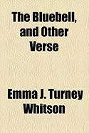 The Bluebell, and Other Verse - Whitson, Emma J. Turney