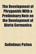 The Development of Phryganids with a Preliminary Note on the Development of Blatta Germanica - Patten, Gulielmus