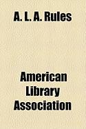 A. L. A. Rules - Association, American Library