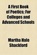 A First Book of Poetics; For Colleges and Advanced Schools - Shackford, Martha Hale