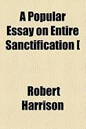 A Popular Essay on Entire Sanctification [ - Harrison, Robert