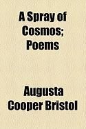 A Spray of Cosmos; Poems - Bristol, Augusta Cooper