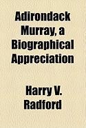 Adirondack Murray, a Biographical Appreciation - Radford, Harry V.